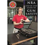 The Nra Step-by-step Guide to Gun Safety by Sapp, Rick, 9781510714052