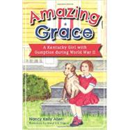Amazing Grace: A Kentucky Girl With Gumption During World War II by Allen, Nancy Kelly; Shapiro, Meryl, 9781626194052