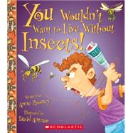 You Wouldn't Want to Live Without Insects! by Rooney, Anne, 9780531214053