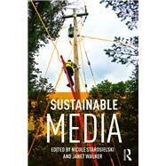 Sustainable Media: Critical Approaches to Media and Environment by Starosielski; Nicole, 9781138014053