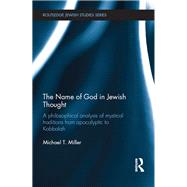 The Name of God in Jewish Thought: A Philosophical Analysis of Mystical Traditions from Apocalyptic to Kabbalah by Miller; Michael T., 9781138944053