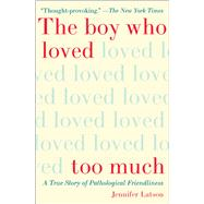 The Boy Who Loved Too Much by Latson, Jennifer, 9781476774053
