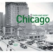 Chicago Then and Now by Maguire, Kathleen; McNulty, Elizabeth (CON); Mondon, Karl, 9781910904053