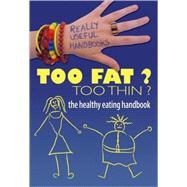 Too Fat? Too Thin?: The Healthy Eating Handbook by Naik, Anita, 9780778744054