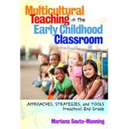 Multicultural Teaching in the Early Childhood Classroom: Approaches, Strategies, and Tools, Preschool-2nd Grade by Souto-manning, Mariana, 9780807754054