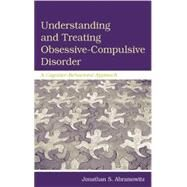 Understanding and Treating Obsessive-Compulsive Disorder: A Cognitive Behavioral Approach by Abramowitz,Jonathan S., 9781138004054
