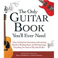 The Only Guitar Book You'll Ever Need by Schonbrun, Marc; Jackson, Ernie, 9781440574054