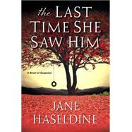 The Last Time She Saw Him by Haseldine, Jane, 9781496704054