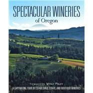 Spectacular Wineries of Oregon: A Captivating Tour of Established, Estate, and Boutique Wineries by Panache Partners, LLC; Paley, Vitaly; Oregon Wine Board, 9780988614055