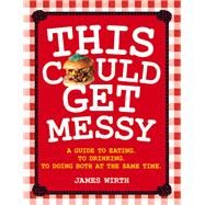 This Could Get Messy by Wirth, James, 9781743364055