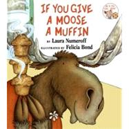If You Give a Moose a Muffin by Numeroff, Laura Joffe, 9780060244057