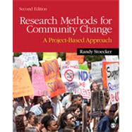 Research Methods for Community Change : A Project-Based Approach by Randy Stoecker, 9781412994057