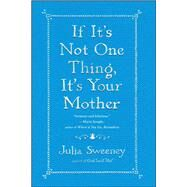 If It's Not One Thing, It's Your Mother by Sweeney, Julia, 9781451674057