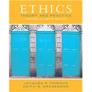 Ethics: Theory and Practice (Updated Edition), 11/e by THIROUX & KRASEMANN, 9780133804058