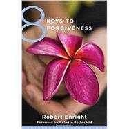 8 Keys to Forgiveness by Enright, Robert; Rothschild, Babette, 9780393734058