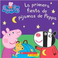 La primera fiesta de pijamas de Peppa (Peppa Pig) by Eone; Scholastic, 9781338044058