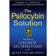 The Psilocybin Solution: The Role of Sacred Mushrooms in the Quest for Meaning by Powell, Simon G.; Hancock, Graham, 9781594774058