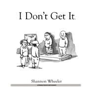 I Don't Get It by Wheeler, Shannon; Knight, Keith, 9781608864058