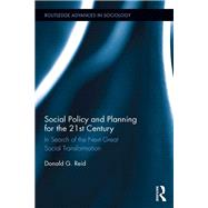 Social Policy and Planning for the 21st Century: In Search of the Next Great Social Transformation by Reid; Donald G., 9781138674059