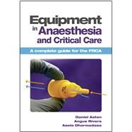 Equipment in Anaesthesia and Critical Care: A Complete Guide for the Frca by Aston, Daniel, 9781907904059