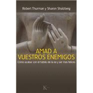 Amad a vuestros enemigos / Love your enemies: Como Acabar Con El Habito De La Ira Y Ser Mas Felices by Thurman, Robert; Salzberg, Sharon, 9788499884059