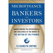 Microfinance for Bankers and Investors: Understanding the Opportunities and Challenges of the Market at the Bottom of the Pyramid by Rhyne, Elizabeth, 9780071624060