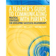 A Teacher's Guide to Communicating with Parents Practical Strategies for Developing Successful Relationships by Dyches, Tina Taylor; Carter, Nari J.; Prater, Mary Anne T, 9780137054060