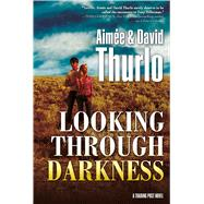 Looking Through Darkness A Trading Post Novel by Thurlo, Aimée; Thurlo, David, 9780765334060