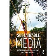 Sustainable Media: Critical Approaches to Media and Environment by Starosielski, Nicole, 9781138014060