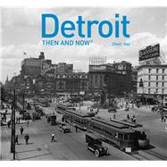Detroit Then and Now by Gay, Cheri Y., 9781910904060