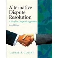 Alternative Dispute Resolution : A Conflict Diagnosis Approach by Coltri, Laurie S., J.D., Ph.D., 9780135064061