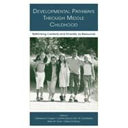 Developmental Pathways Through Middle Childhood: Rethinking Contexts and Diversity as Resources by Cooper,Catherine R., 9781138004061