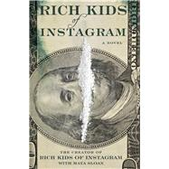 Rich Kids of Instagram A Novel by The Creator of Rich Kids of Instagram; Sloan, Maya, 9781476764061