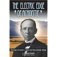 The Electric Edge of Academe: The Saga of Lucien L. Nunn and Deep Springs College by Newell, L. Jackson; Vollmann, William T., 9781607814061