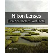 Nikon Lenses From Snapshots to Great Shots by Foster, Jerod, 9780133904062