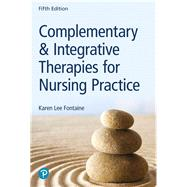 Complementary & Integrative Therapies for Nursing Practice by Fontaine, Karen Lee, RN, MSN, 9780134754062