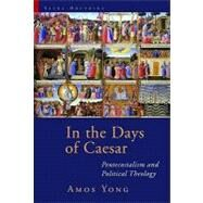 In the Days of Caesar : Pentecostalism and Political Theology: the Cadbury Lectures 2009 by Yong, Amos, 9780802864062
