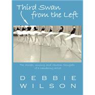 Third Swan from the Left: The Stories, Musings, and Random Thoughts of a Wandering Artist by Wilson, Debbie, 9781491744062