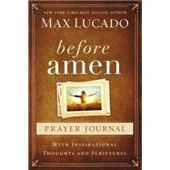 Before Amen Prayer Journal by Lucado, Max, 9780718014063