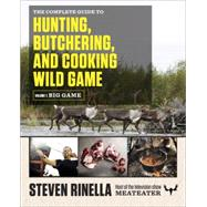 The Complete Guide to Hunting, Butchering, and Cooking Wild Game by RINELLA, STEVENHAFNER, JOHN, 9780812994063