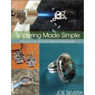 Soldering Made Simple : Easy Techniques for the Kitchen-Table Jeweler by Silvera, Joe, 9780871164063