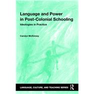 Language and Power in Post-Colonial Schooling: Ideologies in Practice by McKinney; Carolyn Wendy, 9781138844063