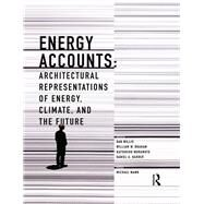 Energy Accounts: Architectural Representations of Energy, Climate, and the Future by Willis; Daniel, 9781138914063