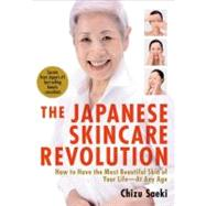 The Japanese Skincare Revolution How to Have the Most Beautiful Skin of Your Life--At Any Age by Saeki, Chizu; Yokota, Kay; Takayama, Hirokazu, 9781568364063