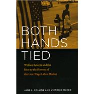 Both Hands Tied: Welfare Reform and the Race to the Bottom in the Low-Wage Labor Market by Collins, Jane Lou, 9780226114064