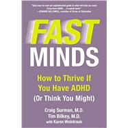 Fast Minds: How to Thrive If You Have ADHD (Or Think You Might) by Surman, Craig, M.D.; Bilkey, Tim, M.D.; Weintraub, Karen (CON); Mandel, Howie, 9780425274064