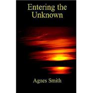 Entering the Unknown by Smith, Agnes, 9781413434064
