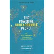 The Power of Unreasonable People: How Social Entrepreneurs Create Markets That Change the World by Elkington, John, 9781422104064
