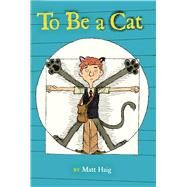 To Be a Cat by Haig, Matt; Curtis, Stacy, 9781442454064