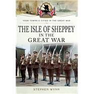 Isle of Sheppey in the Great War by Wynn, Stephen, 9781473834064